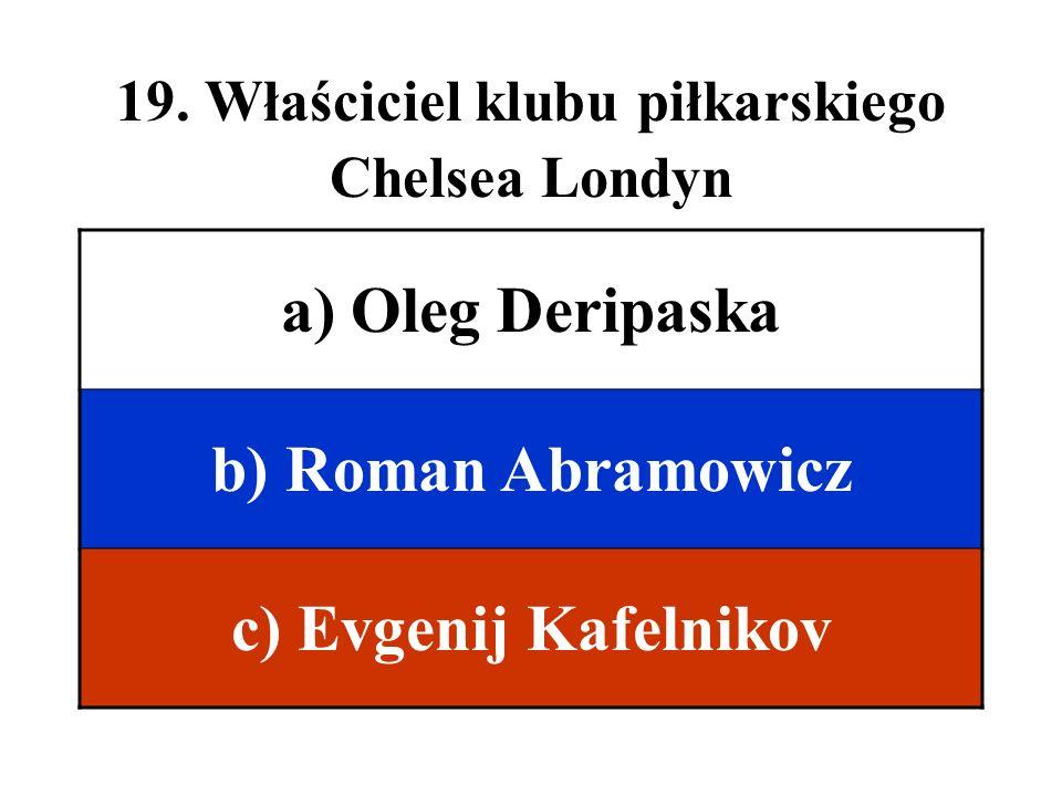 19. Właściciel klubu piłkarskiego Chelsea Londyn