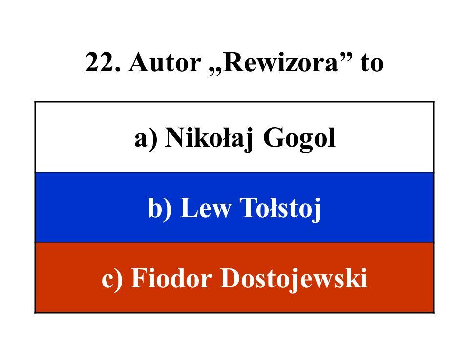 """22. Autor """"Rewizora to a) Nikołaj Gogol b) Lew Tołstoj c) Fiodor Dostojewski"""