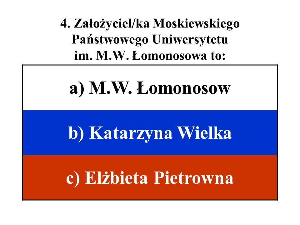 a) M.W. Łomonosow b) Katarzyna Wielka c) Elżbieta Pietrowna