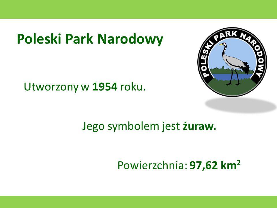 Poleski Park Narodowy Utworzony w 1954 roku. Jego symbolem jest żuraw.