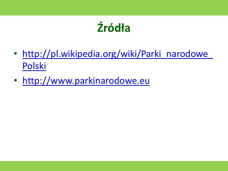 Źródła http://pl.wikipedia.org/wiki/Parki_narodowe_Polski
