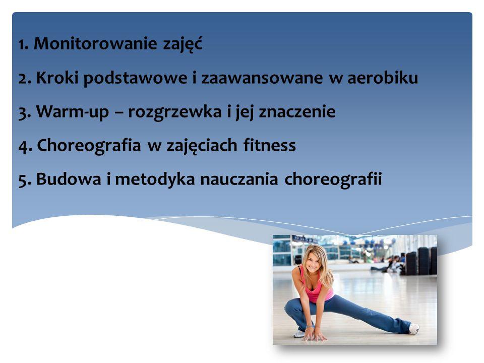 1. Monitorowanie zajęć 2. Kroki podstawowe i zaawansowane w aerobiku 3
