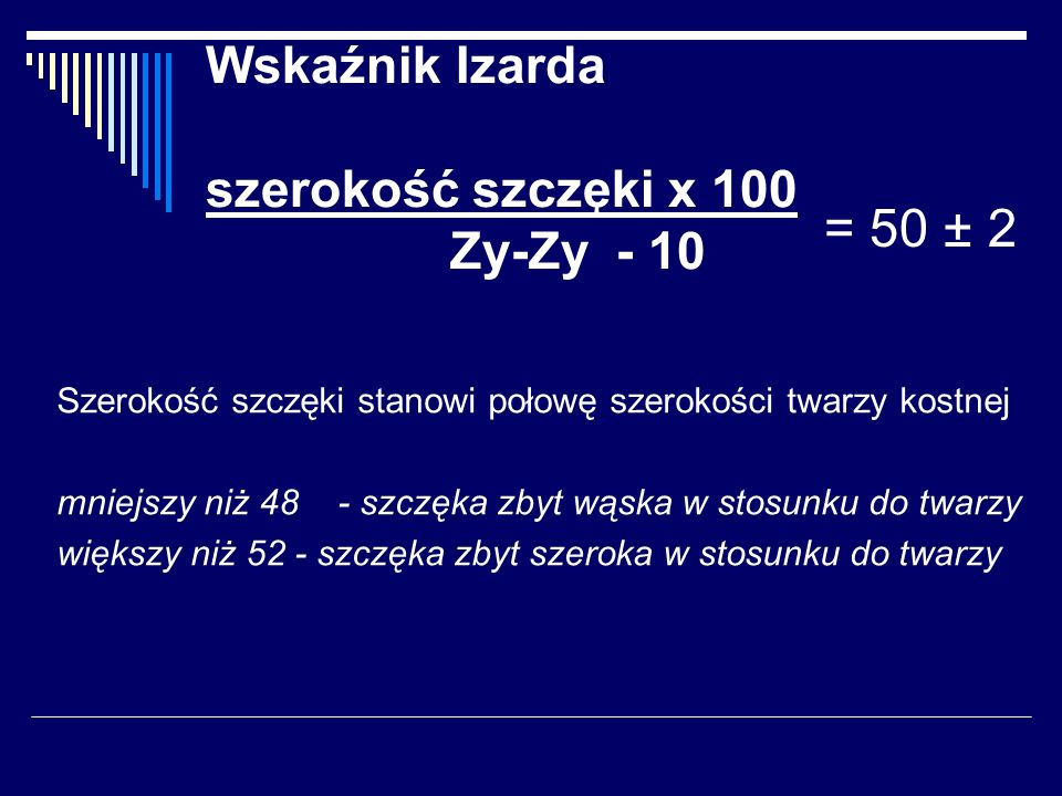Wskaźnik Izarda szerokość szczęki x 100 Zy-Zy - 10