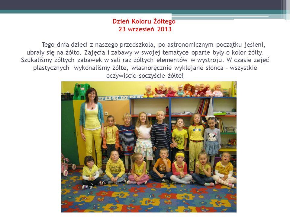 Dzień Koloru Żółtego 23 wrzesień 2013 Tego dnia dzieci z naszego przedszkola, po astronomicznym początku jesieni, ubrały się na żółto.