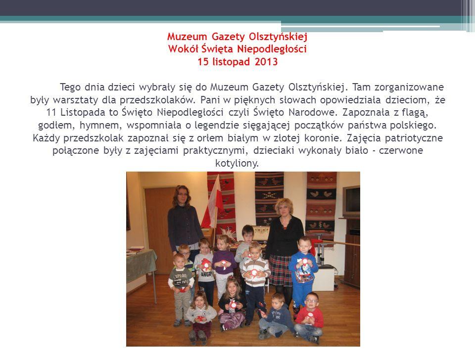 Muzeum Gazety Olsztyńskiej Wokół Święta Niepodległości 15 listopad 2013 Tego dnia dzieci wybrały się do Muzeum Gazety Olsztyńskiej.