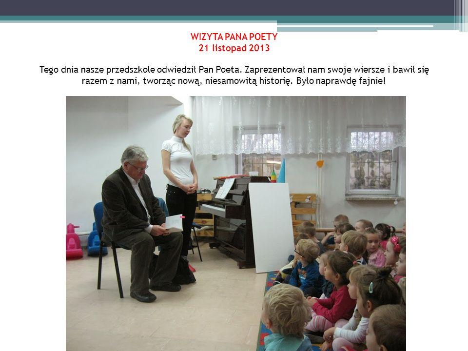 WIZYTA PANA POETY 21 listopad 2013 Tego dnia nasze przedszkole odwiedził Pan Poeta.