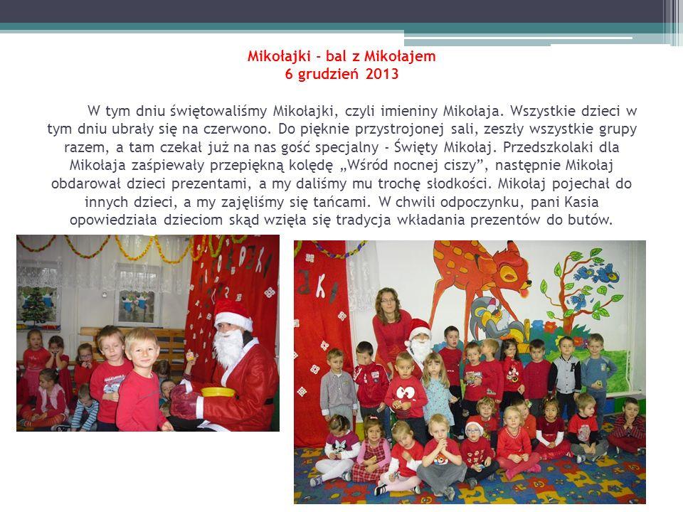 Mikołajki - bal z Mikołajem 6 grudzień 2013 W tym dniu świętowaliśmy Mikołajki, czyli imieniny Mikołaja.