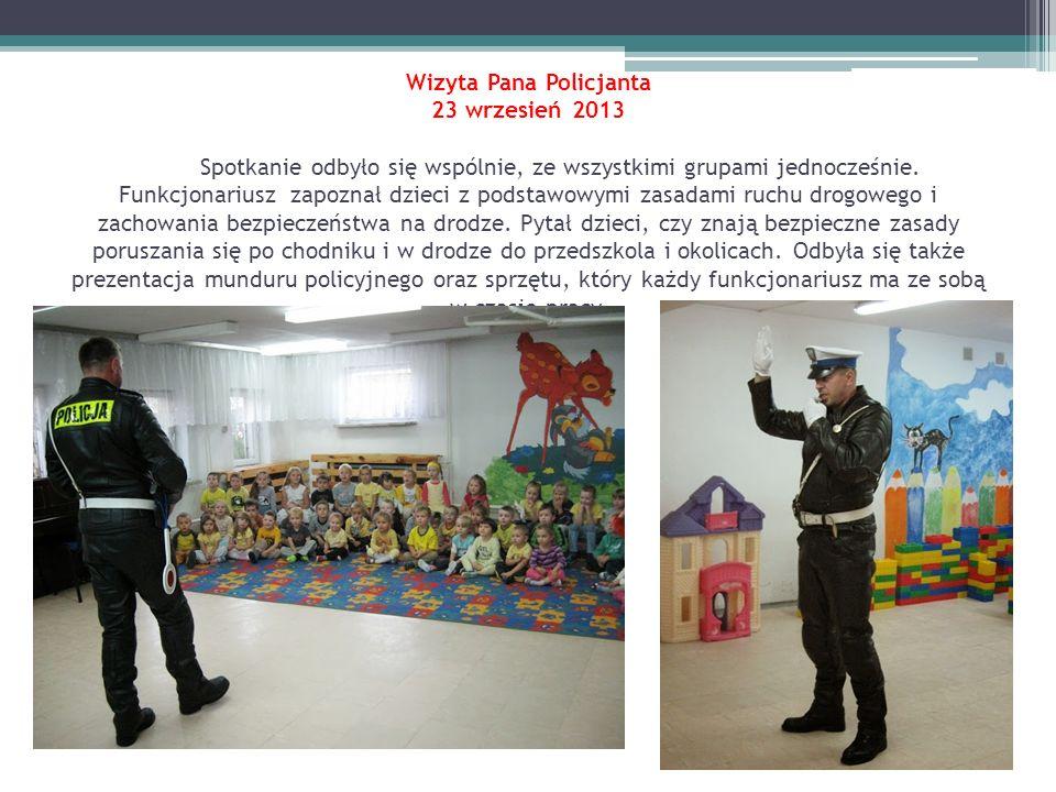Wizyta Pana Policjanta 23 wrzesień 2013 Spotkanie odbyło się wspólnie, ze wszystkimi grupami jednocześnie.