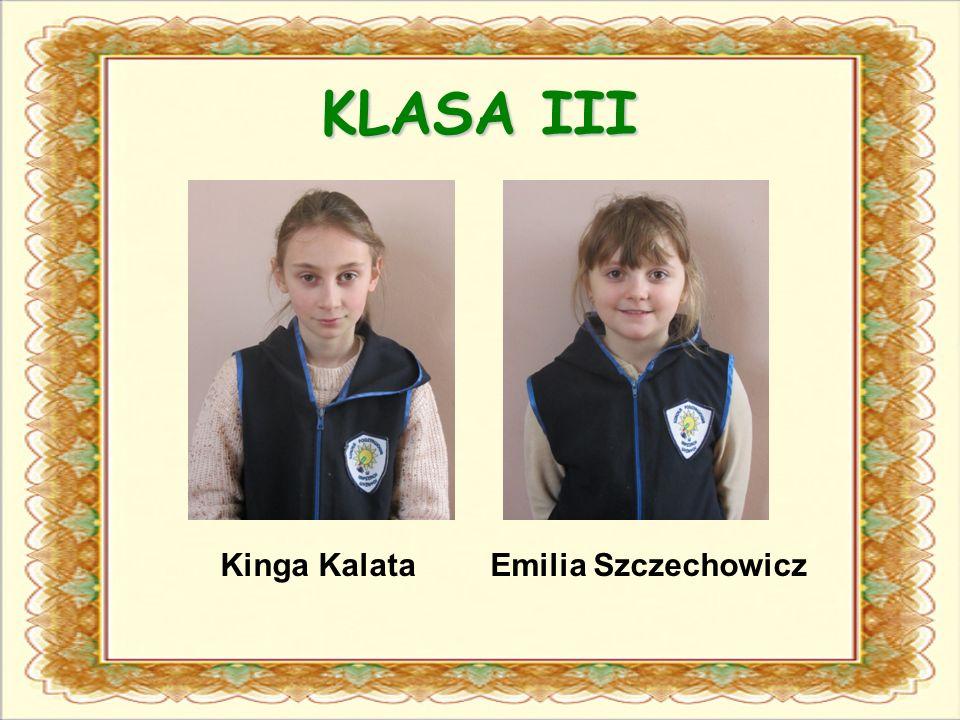 KLASA III Kinga Kalata Emilia Szczechowicz