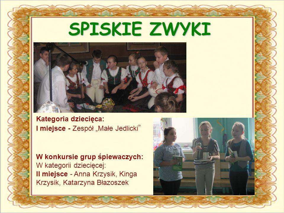 """SPISKIE ZWYKI Kategoria dziecięca: I miejsce - Zespół """"Małe Jedlicki"""