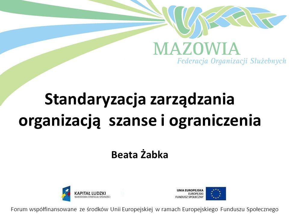 Standaryzacja zarządzania organizacją szanse i ograniczenia Beata Żabka