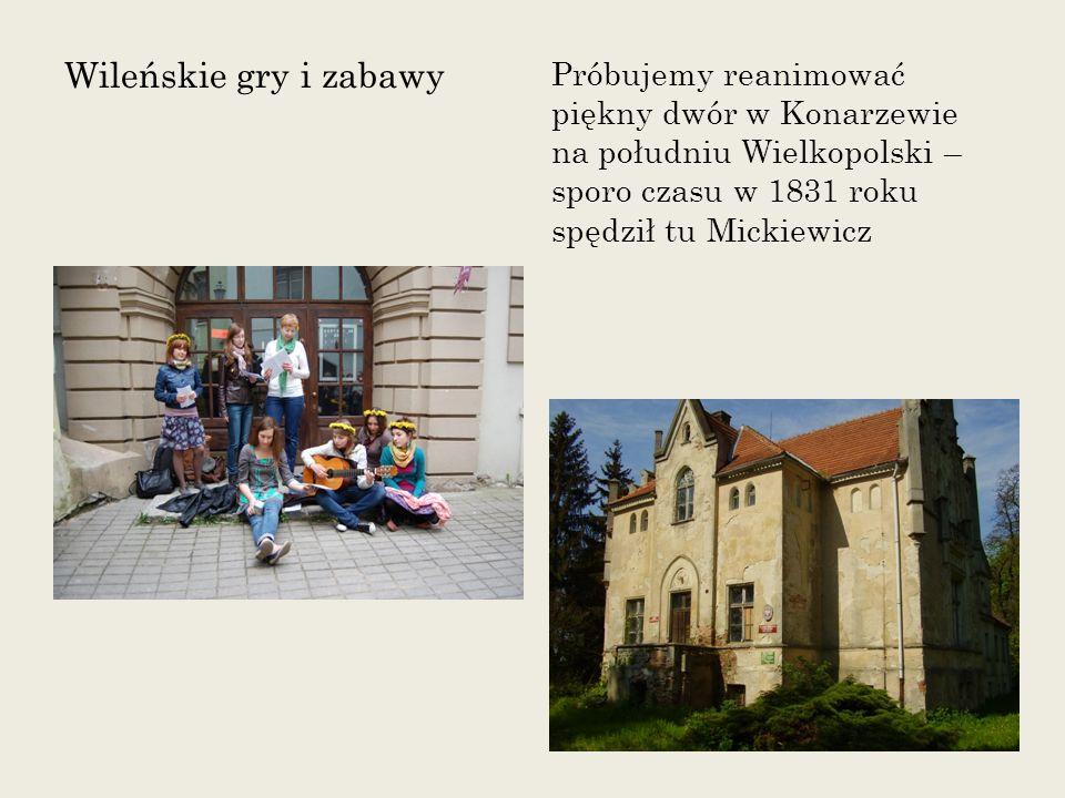 Wileńskie gry i zabawy Próbujemy reanimować piękny dwór w Konarzewie na południu Wielkopolski – sporo czasu w 1831 roku spędził tu Mickiewicz.