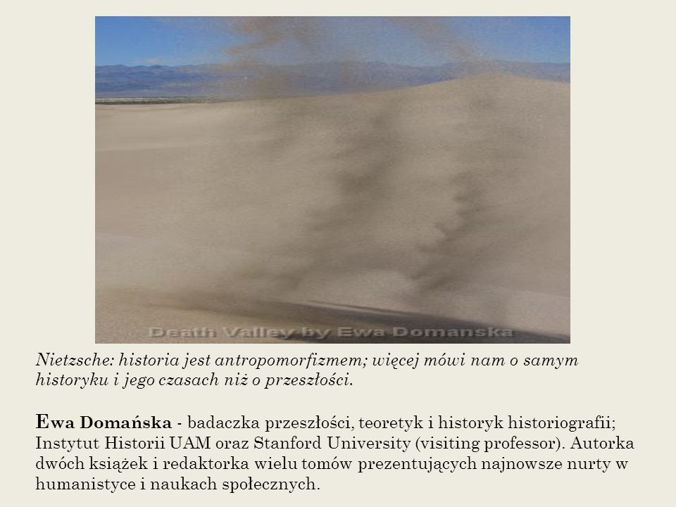 Nietzsche: historia jest antropomorfizmem; więcej mówi nam o samym historyku i jego czasach niż o przeszłości.