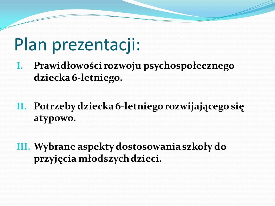 Plan prezentacji: Prawidłowości rozwoju psychospołecznego dziecka 6-letniego. Potrzeby dziecka 6-letniego rozwijającego się atypowo.