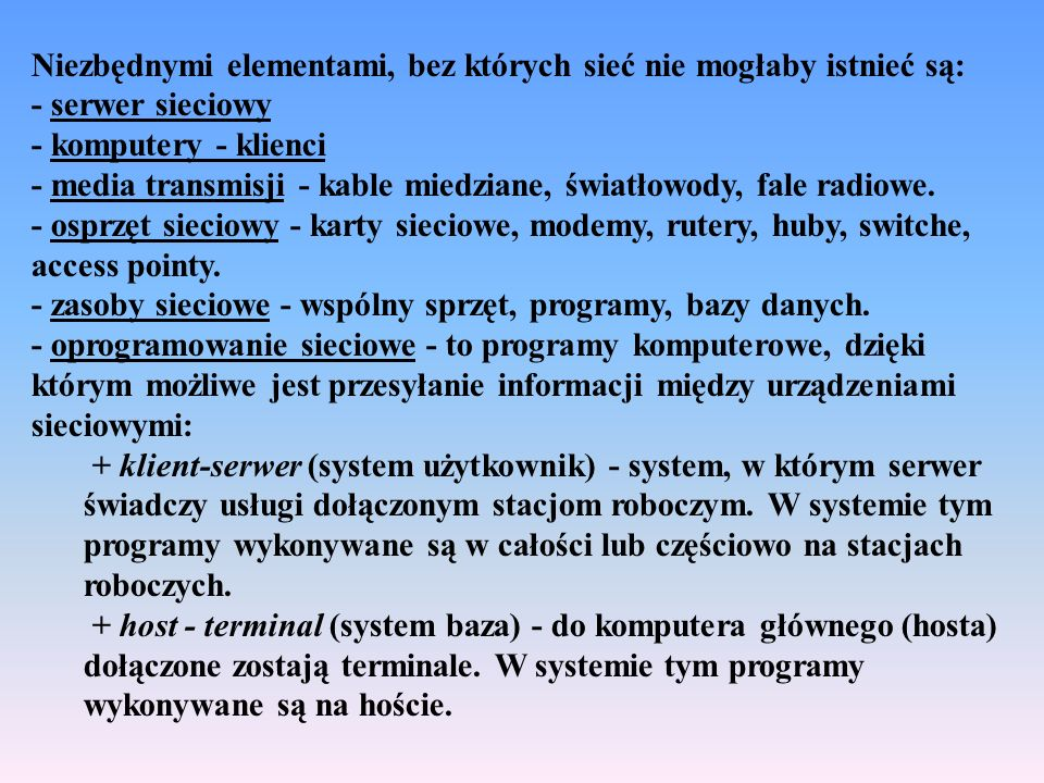 Niezbędnymi elementami, bez których sieć nie mogłaby istnieć są: