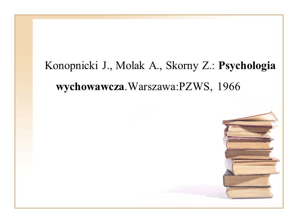 Konopnicki J. , Molak A. , Skorny Z. : Psychologia wychowawcza
