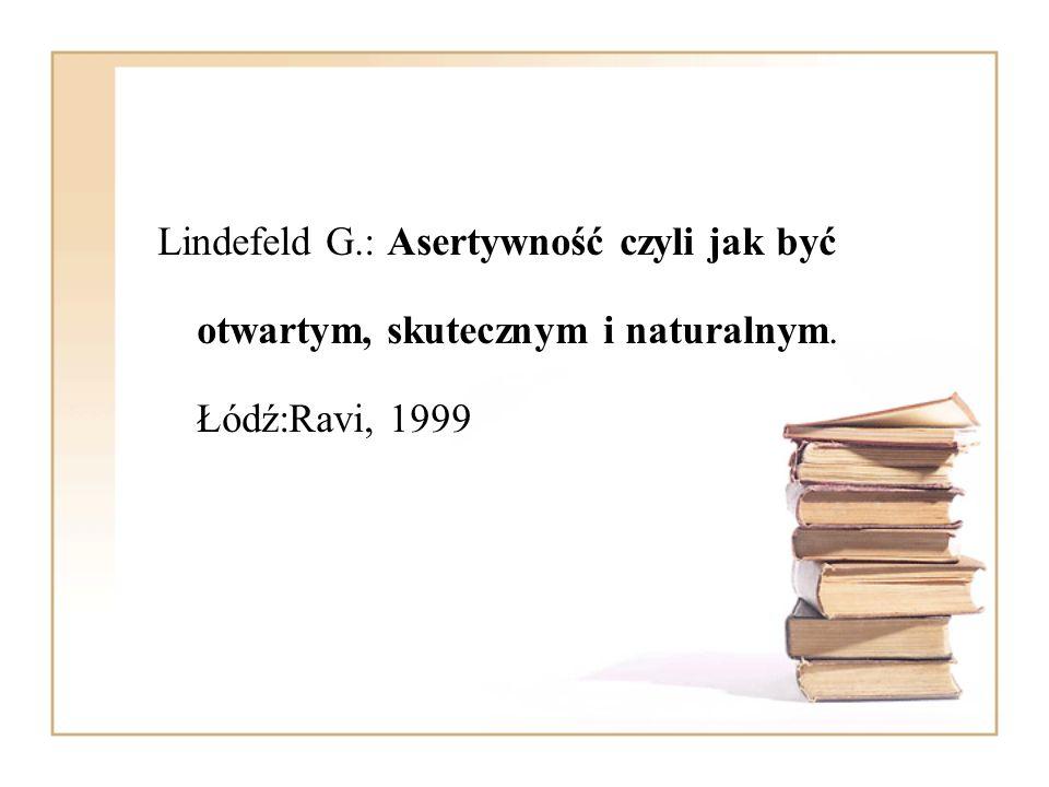 Lindefeld G.: Asertywność czyli jak być otwartym, skutecznym i naturalnym. Łódź:Ravi, 1999