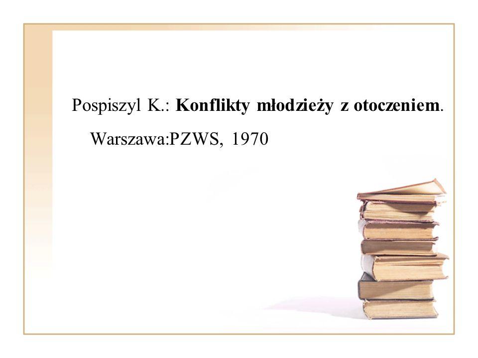 Pospiszyl K.: Konflikty młodzieży z otoczeniem. Warszawa:PZWS, 1970