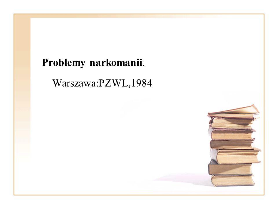 Problemy narkomanii. Warszawa:PZWL,1984