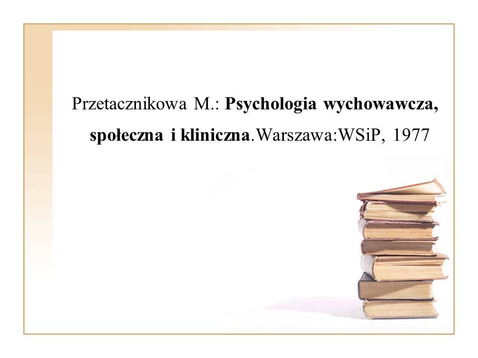 Przetacznikowa M. : Psychologia wychowawcza, społeczna i kliniczna
