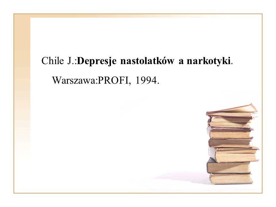 Chile J.:Depresje nastolatków a narkotyki. Warszawa:PROFI, 1994.