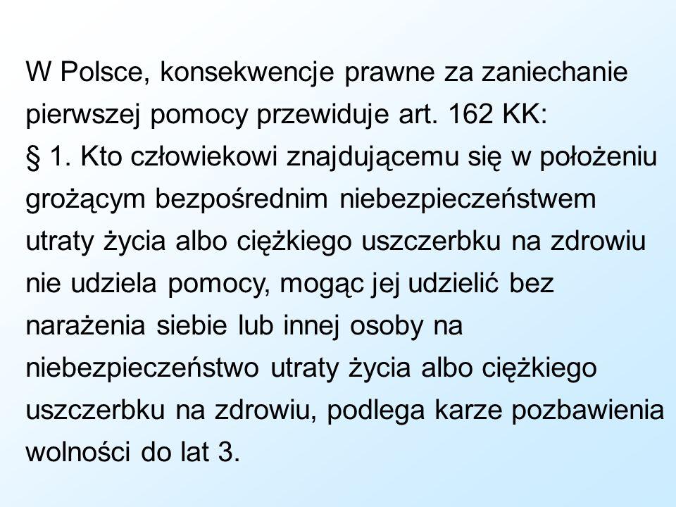 W Polsce, konsekwencje prawne za zaniechanie pierwszej pomocy przewiduje art.