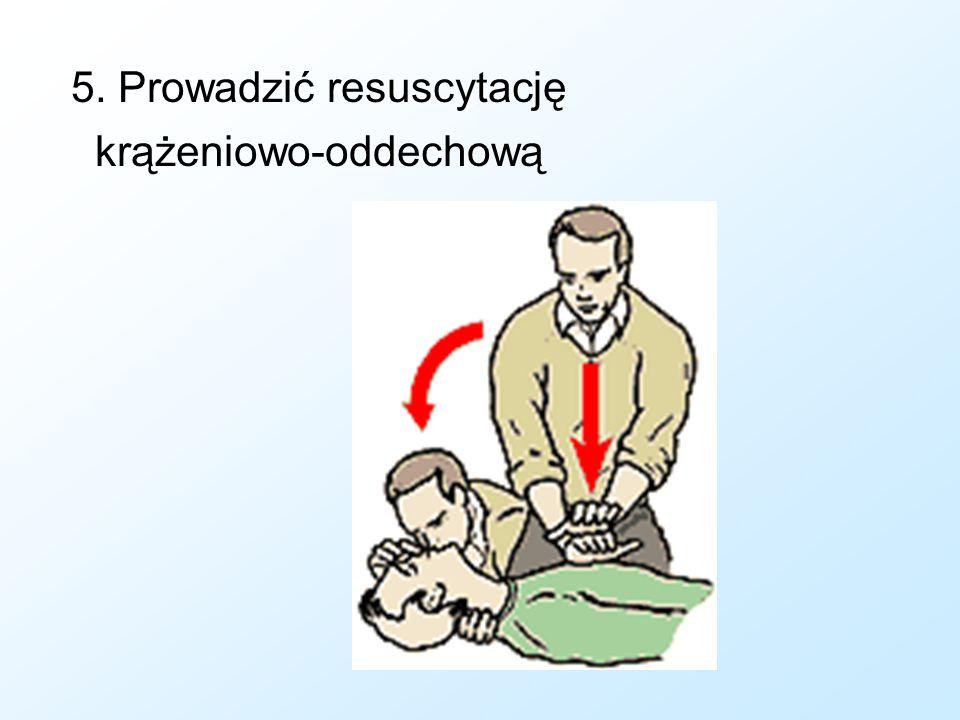 5. Prowadzić resuscytację krążeniowo-oddechową