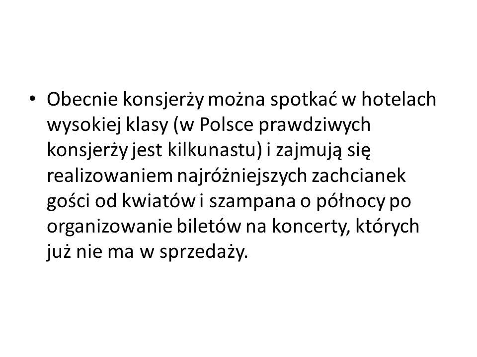 Obecnie konsjerży można spotkać w hotelach wysokiej klasy (w Polsce prawdziwych konsjerży jest kilkunastu) i zajmują się realizowaniem najróżniejszych zachcianek gości od kwiatów i szampana o północy po organizowanie biletów na koncerty, których już nie ma w sprzedaży.