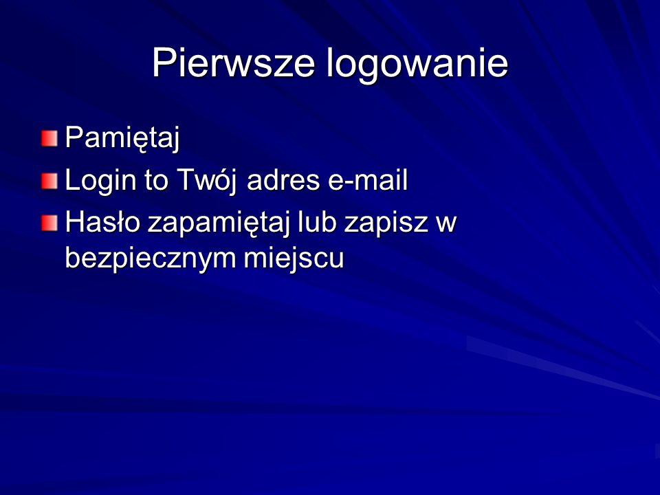 Pierwsze logowanie Pamiętaj Login to Twój adres e-mail