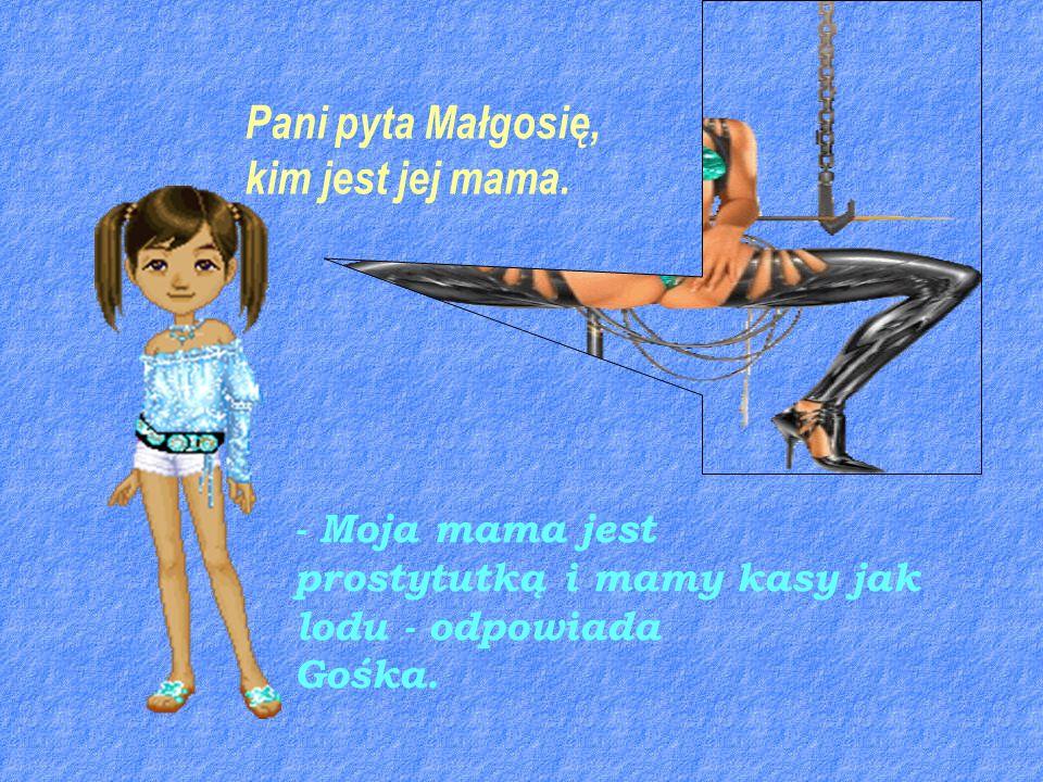 Pani pyta Małgosię, kim jest jej mama. - Moja mama jest