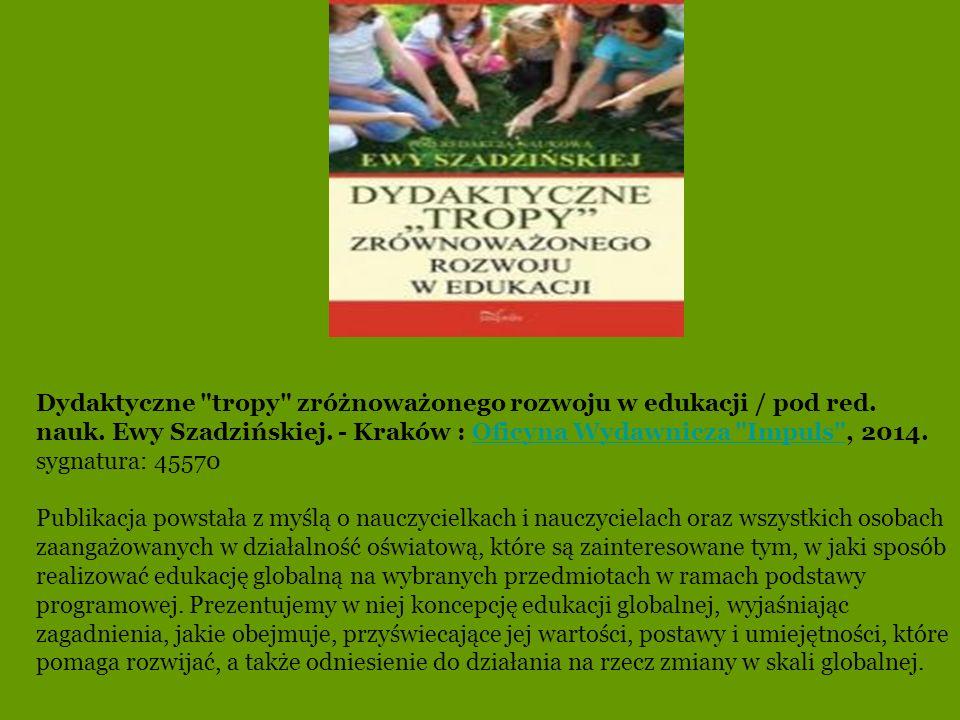 Dydaktyczne tropy zróżnoważonego rozwoju w edukacji / pod red. nauk