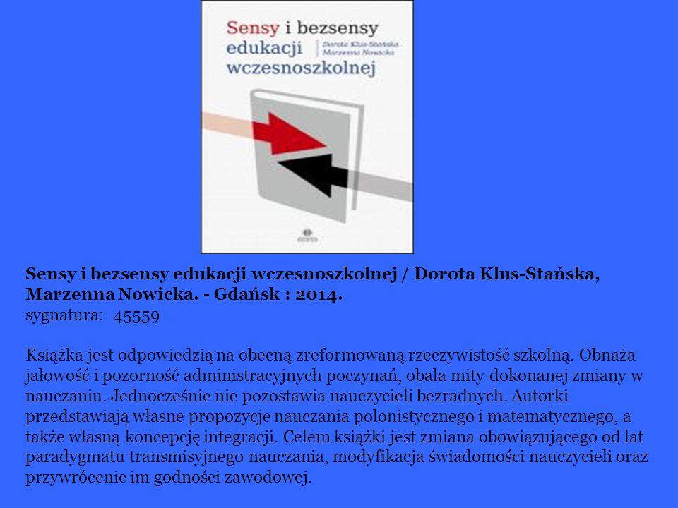 Sensy i bezsensy edukacji wczesnoszkolnej / Dorota Klus-Stańska, Marzenna Nowicka. - Gdańsk : 2014.