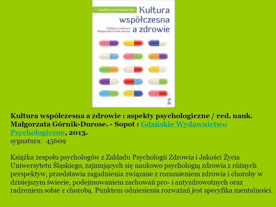 Kultura współczesna a zdrowie : aspekty psychologiczne / red. nauk