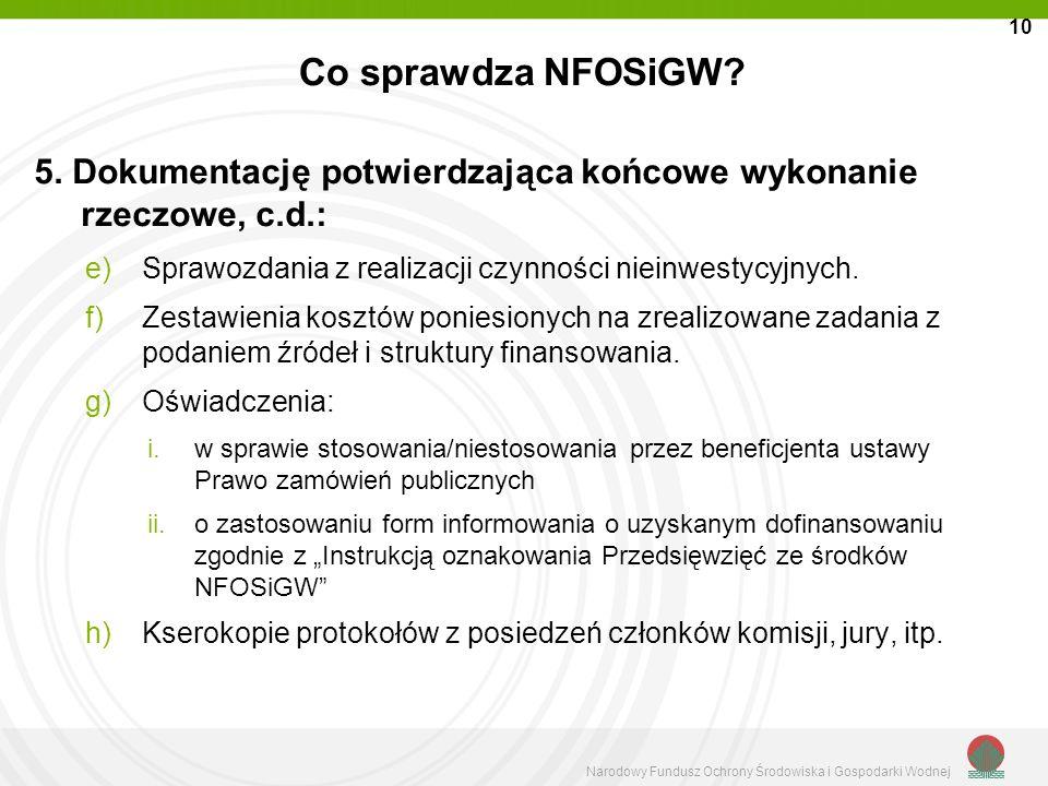 10 Co sprawdza NFOSiGW 5. Dokumentację potwierdzająca końcowe wykonanie rzeczowe, c.d.: Sprawozdania z realizacji czynności nieinwestycyjnych.