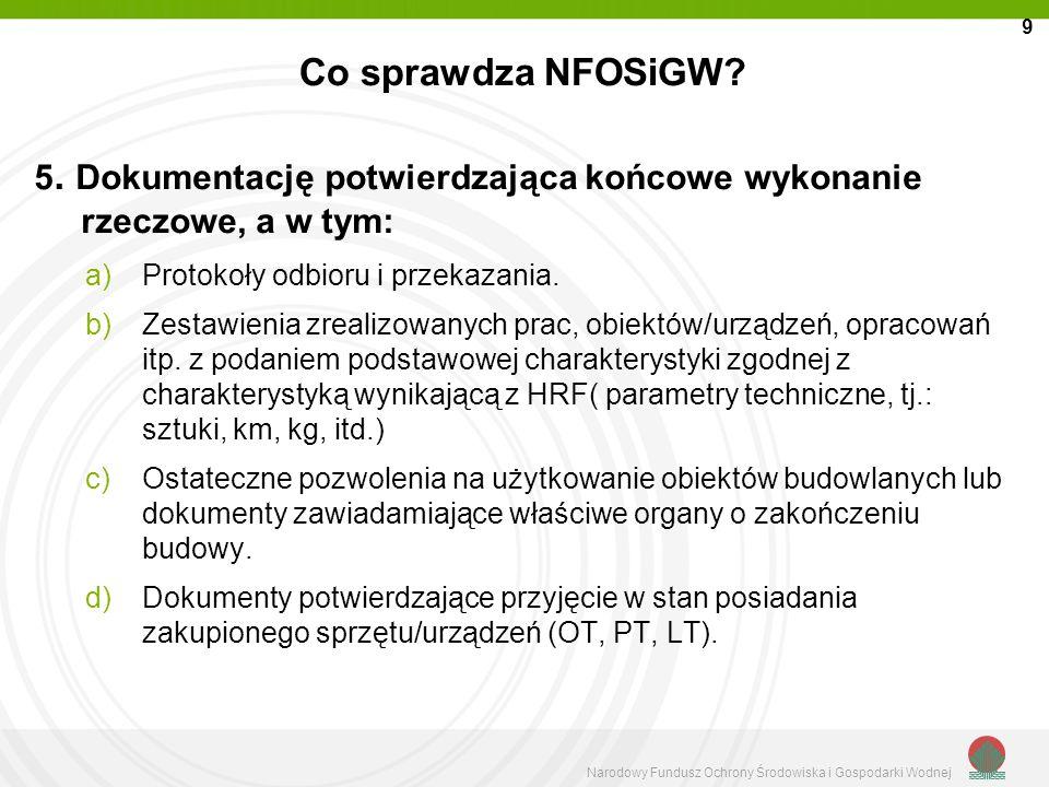 9 Co sprawdza NFOSiGW 5. Dokumentację potwierdzająca końcowe wykonanie rzeczowe, a w tym: Protokoły odbioru i przekazania.