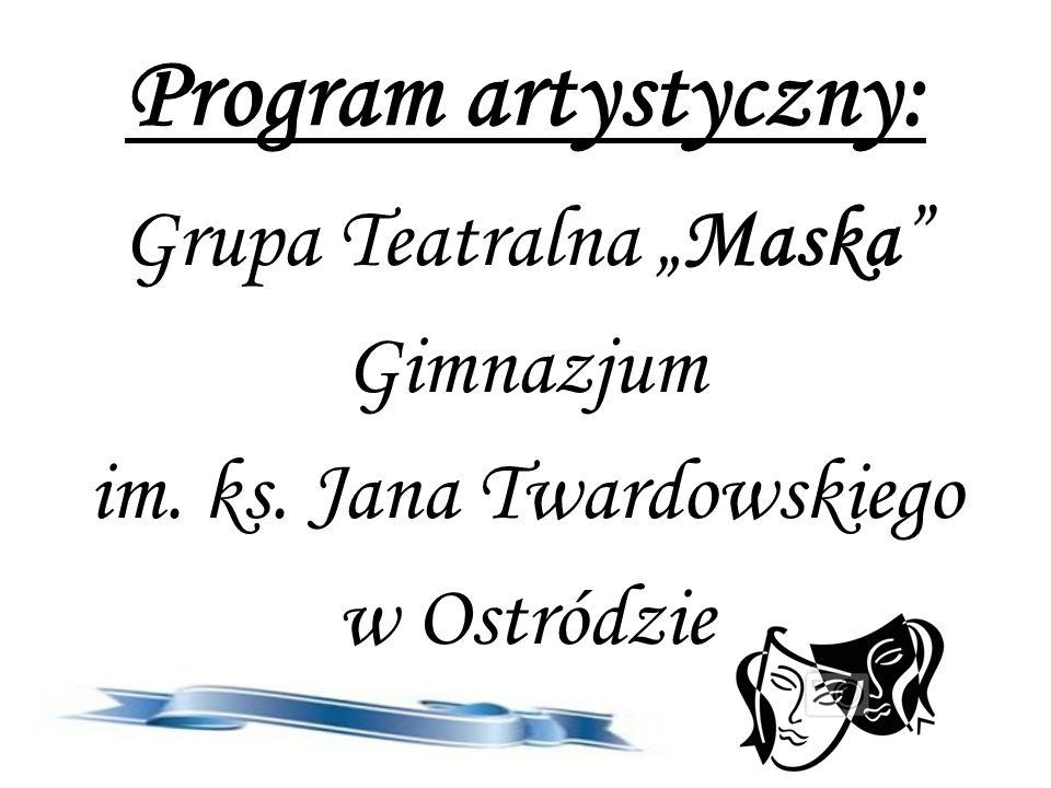 """Program artystyczny: Grupa Teatralna """"Maska Gimnazjum"""