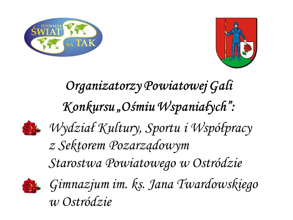 """Organizatorzy Powiatowej Gali Konkursu """"Ośmiu Wspaniałych :"""