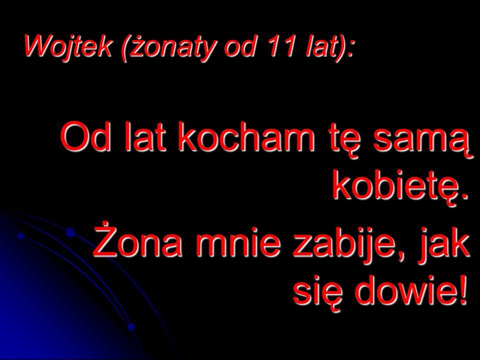 Wojtek (żonaty od 11 lat):