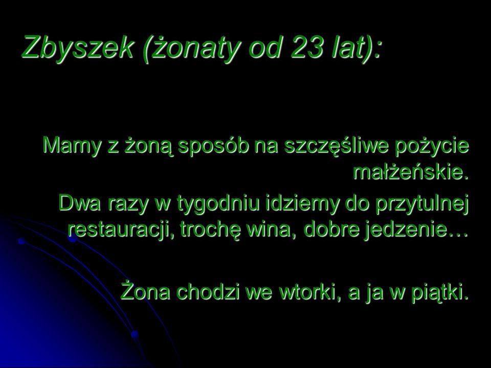 Zbyszek (żonaty od 23 lat):