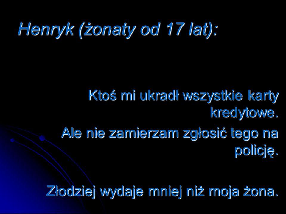 Henryk (żonaty od 17 lat):
