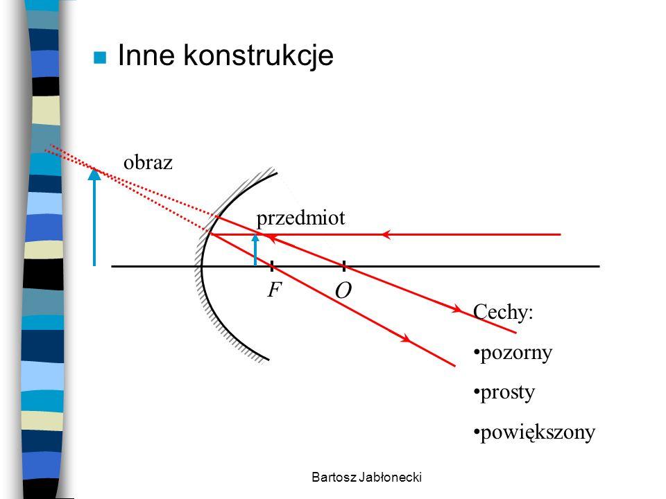 Inne konstrukcje O obraz przedmiot F Cechy: pozorny prosty powiększony