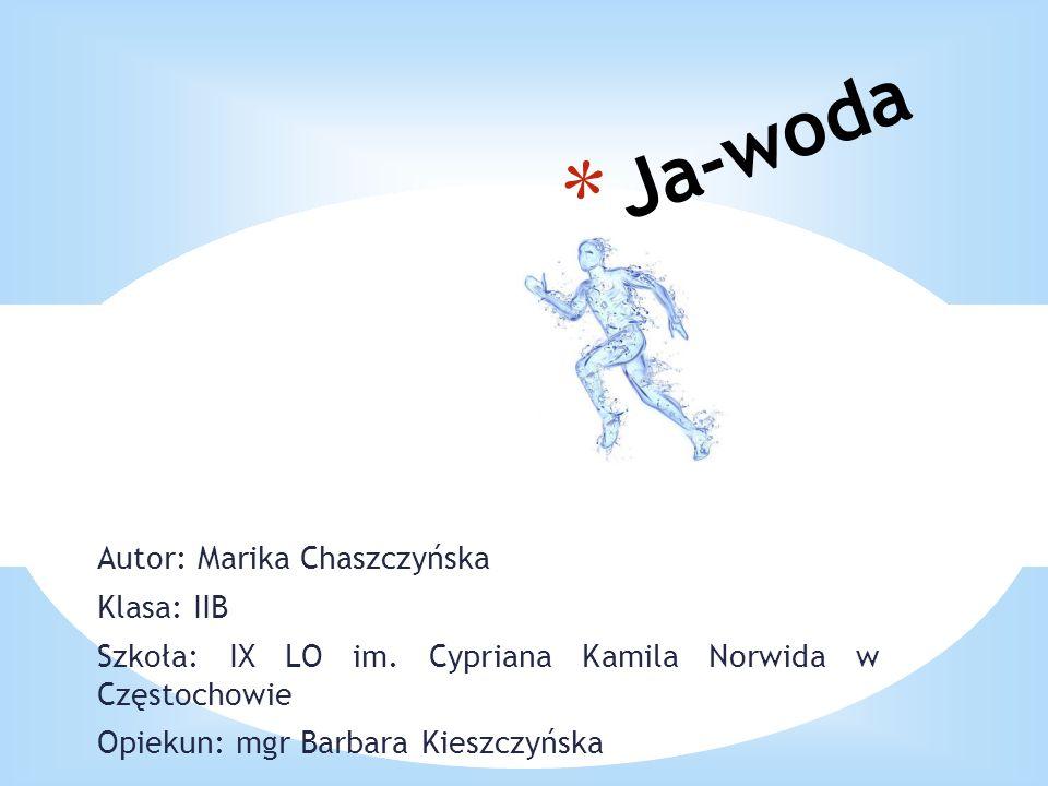 Ja-woda Autor: Marika Chaszczyńska Klasa: IIB