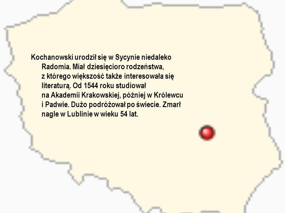 Kochanowski urodził się w Sycynie niedaleko Radomia