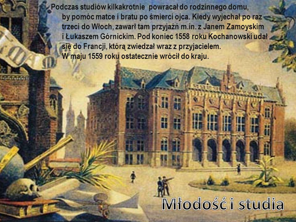 Podczas studiów kilkakrotnie powracał do rodzinnego domu, by pomóc matce i bratu po śmierci ojca. Kiedy wyjechał po raz trzeci do Włoch, zawarł tam przyjaźń m.in. z Janem Zamoyskim i Łukaszem Górnickim. Pod koniec 1558 roku Kochanowski udał się do Francji, którą zwiedzał wraz z przyjacielem. W maju 1559 roku ostatecznie wrócił do kraju.