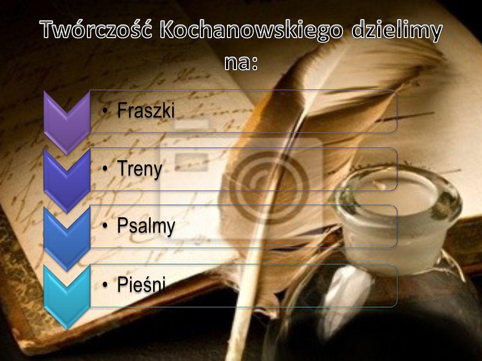 Twórczość Kochanowskiego dzielimy na: