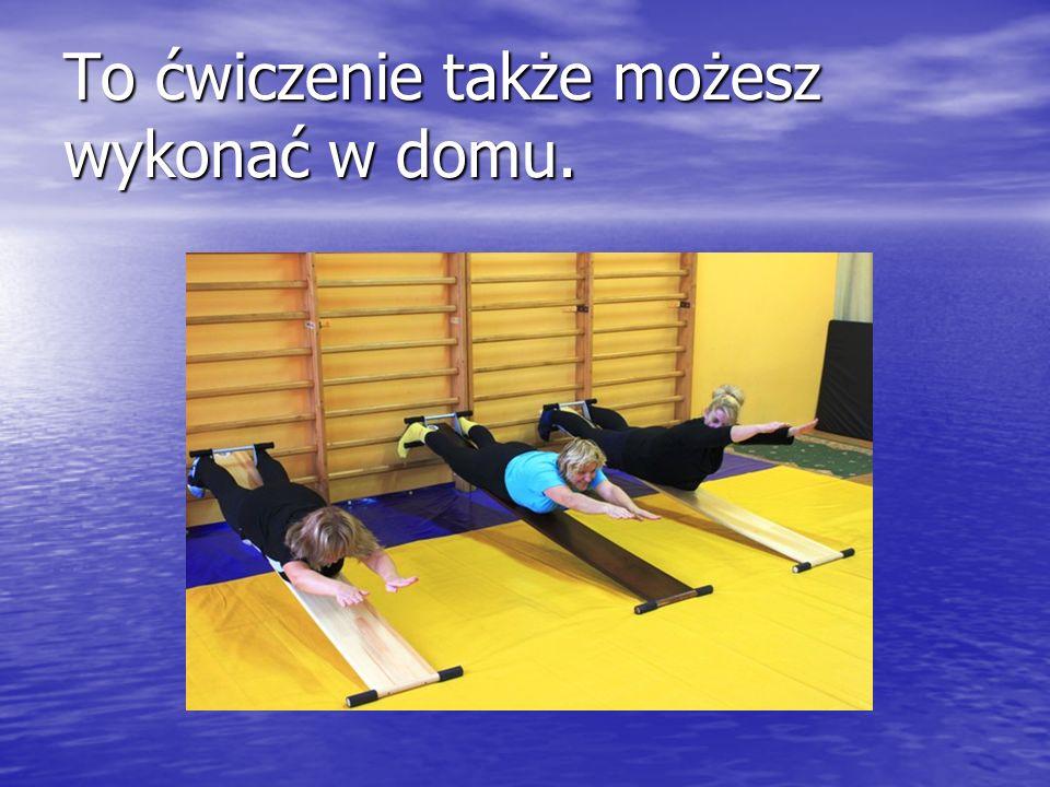 To ćwiczenie także możesz wykonać w domu.