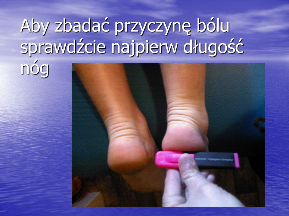 Aby zbadać przyczynę bólu sprawdźcie najpierw długość nóg