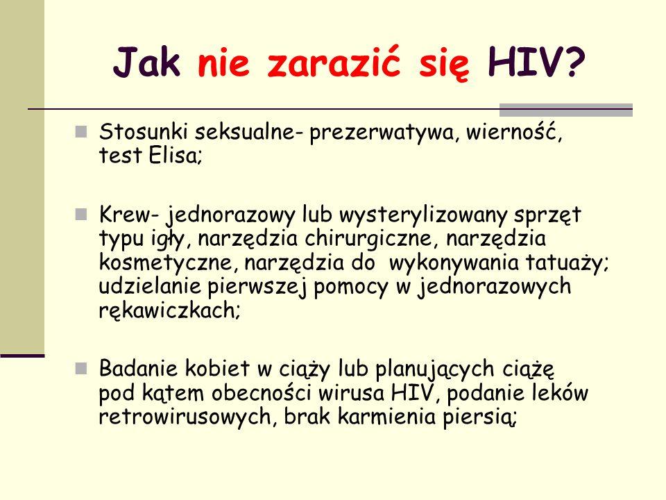 Jak nie zarazić się HIV Stosunki seksualne- prezerwatywa, wierność, test Elisa;
