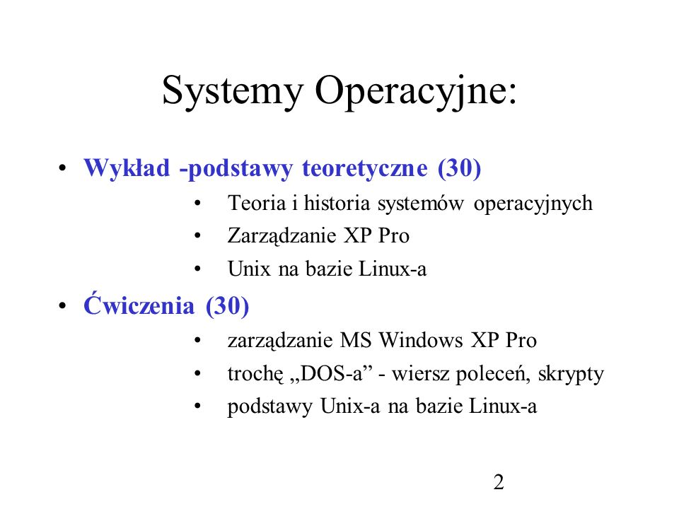 Systemy Operacyjne: Wykład -podstawy teoretyczne (30) Ćwiczenia (30)