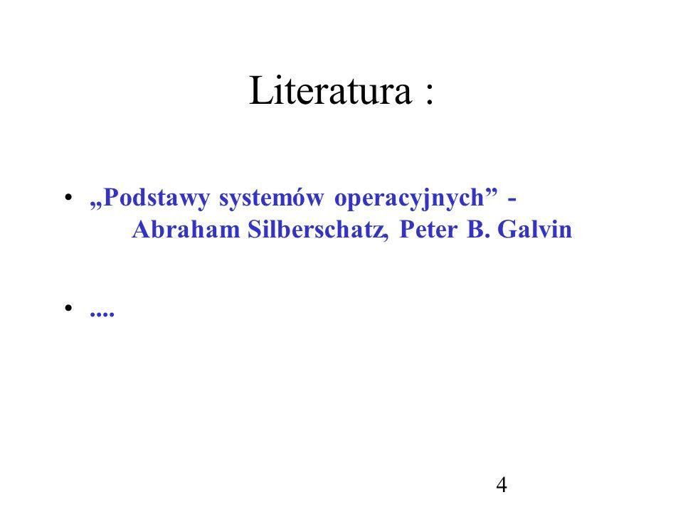 "Literatura : ""Podstawy systemów operacyjnych - Abraham Silberschatz, Peter B. Galvin ...."